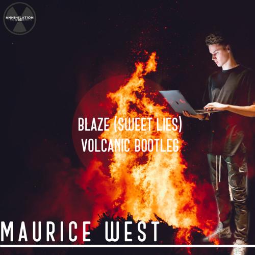 Maurice West - Blaze (Sweet Lies) Volcanic Bootleg [OUT NOW]