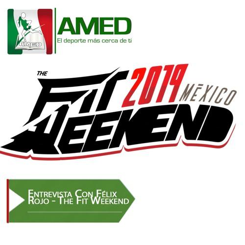 Podcast 295 AMED - Entrevista Con Félix Rojo - The Fit Weekend 3era. Edición
