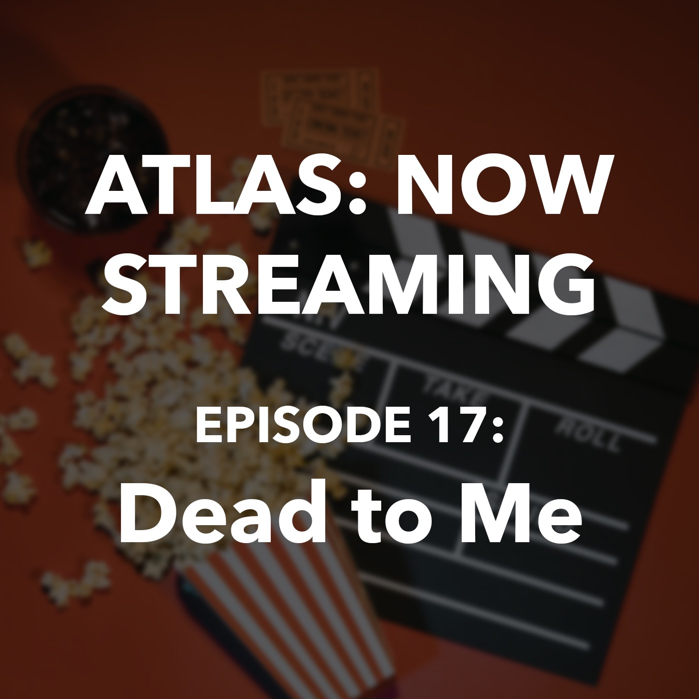 Atlas: Now Streaming Episode 17 - Dead to Me
