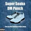 DM-Punch Super Soaka (prod. By Alex Platinum Sellers Beats)