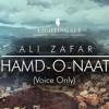 ALI ZAFAR - Hamd o Naat ( Vocals Only) 2019