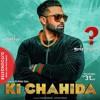 Ki Chahida