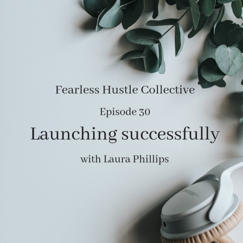 30: Launching successfully with Laura Phillips