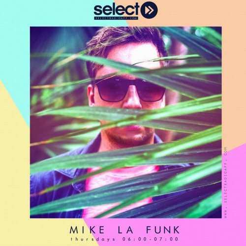 MIKE LA FUNK -  Select Radio Show UK #06