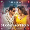 Slow Motion - Bharat