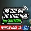 Ab Tere Bin | Kumar Sanu & Salman Ali | Indian Idol 2018