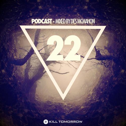 KILL TOMORROW PODCAST 022 [Mixed by Des McMahon]