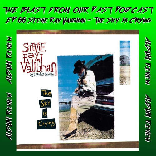 Episode 66: Album Review: Stevie Ray Vaughan - The Sky is Crying