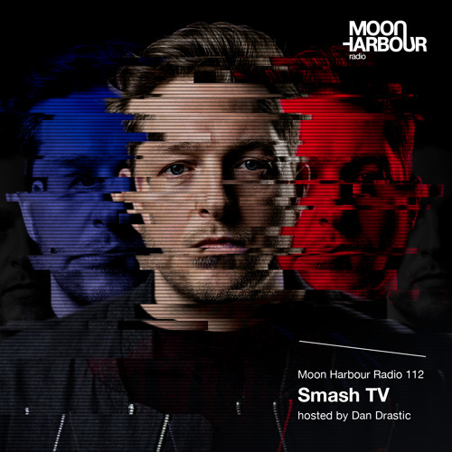 Moon Harbour Radio 112: Smash TV, hosted by Dan Drastic