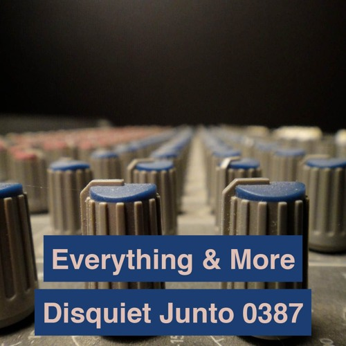 Disquiet Junto Project 0387: Everything & More