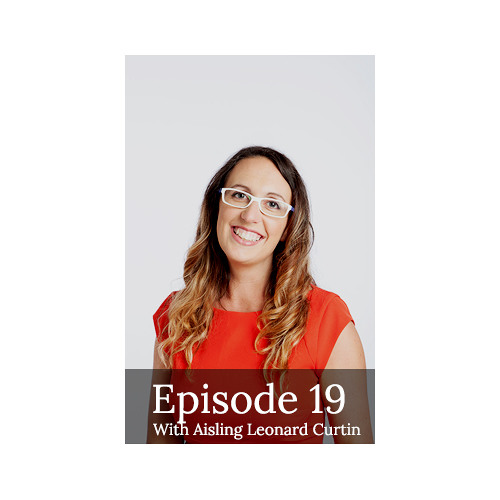 E19. The Power of Small with Aisling Leonard-Curtin