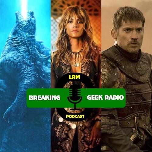 Godzilla King of Iron Thrones?   Breaking Geek Radio: The Podcast