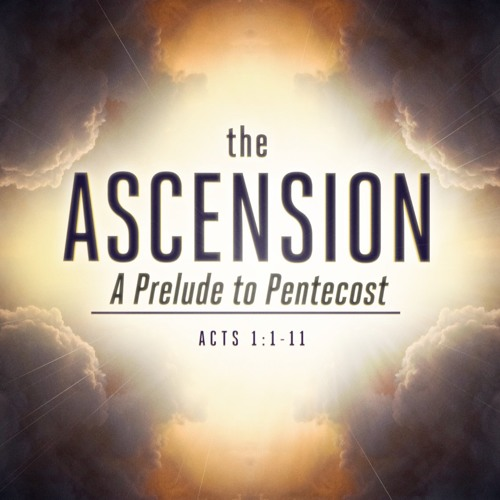 "6-2-2019 ""The Ascension: A Prelude to Pentecost""  Russ Kerrs"