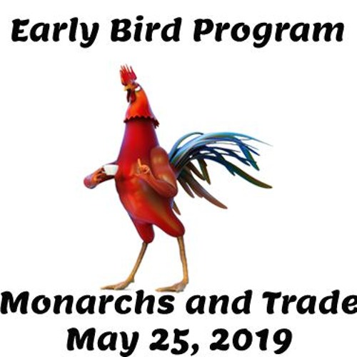 Early Bird Podcast Monarchs &  Trade