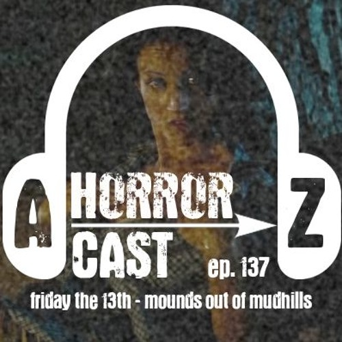 Ep 137 - Friday The 13th (09) - Mounds Out Of Mudhills
