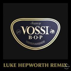Stormzy - Vossi Bop (Luke Hepworth Remix)(Free Download)