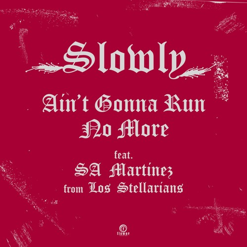 Ain't Gonna Run No More feat. SA Martinez / Slowly