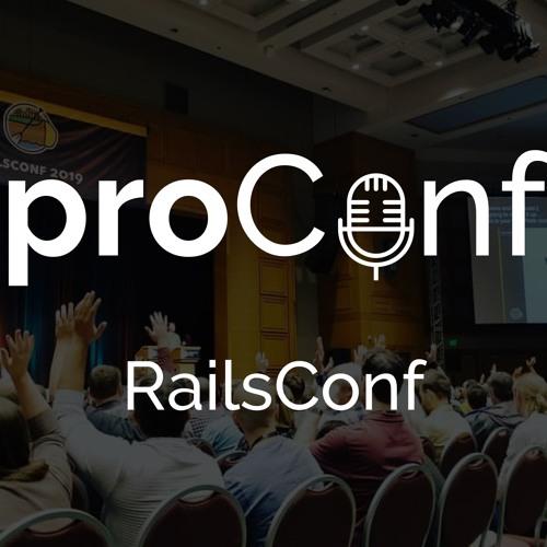 Proconf #14 Railsconf 2019
