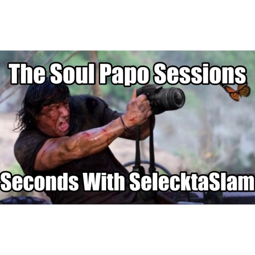 SoulPapoSessionsSecondsWithSelectahSlam