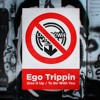 EGO TRIPPIN - TO BE WITH YOU