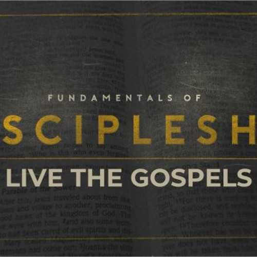 Live The Gospels - Fundamentals of Discipleship - June 2nd Service