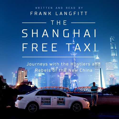 The Shanghai Free Taxi, written and read by Frank Langfitt