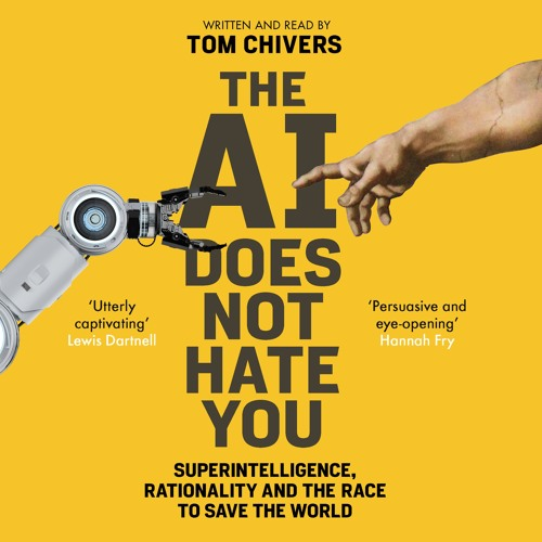 The AI Does Not Hate You, written and read by Tom Chivers