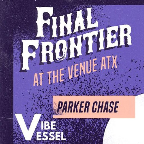Parker Chase Live @ Vibe Vessel - The Final Frontier 05 - 18 - 2019