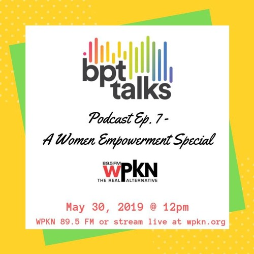 BPT Talks- Podcast #7 A Women's Empowerment Special
