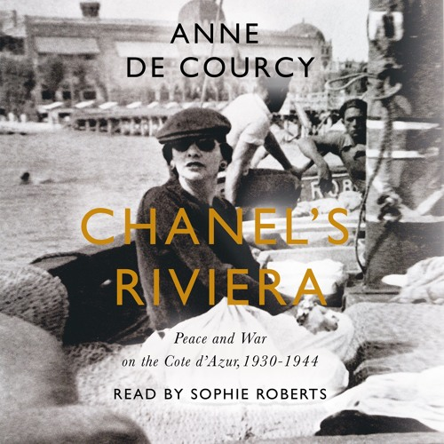Chanel's Riviera by Anne De Courcy, read by Sophie Roberts