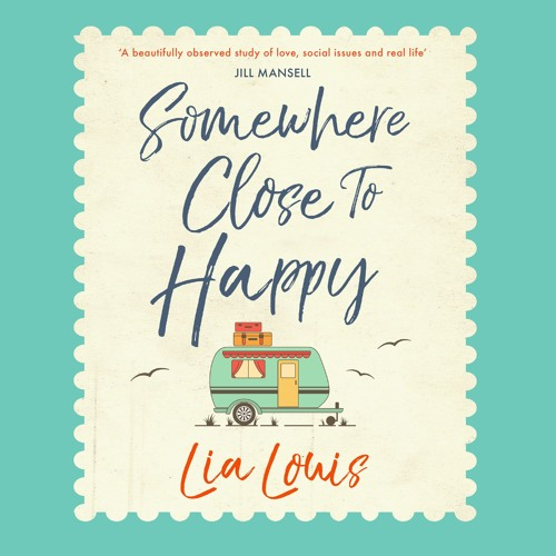 Somewhere Close To Happy by Lia Louis, read by Candida Gubbins