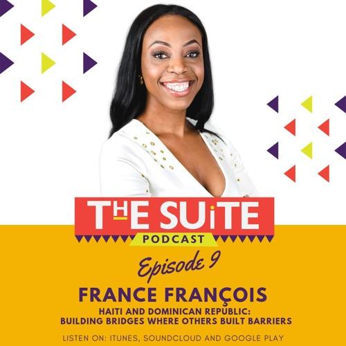Episode 9: France François: Haiti & Dominican Republic: Building Bridges Where Others Built Barriers