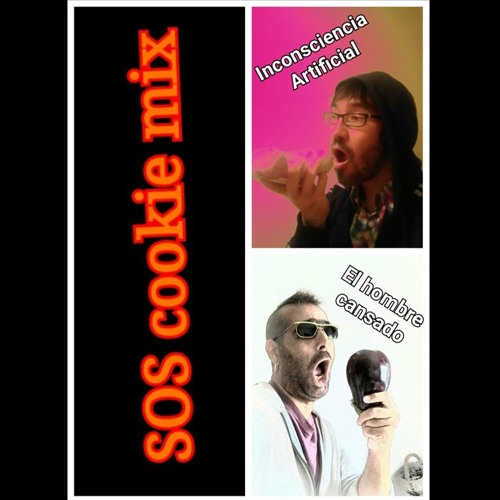 SOS cookie mix (Inconsciencia Artificial remezcla a El Hombre Cansado)