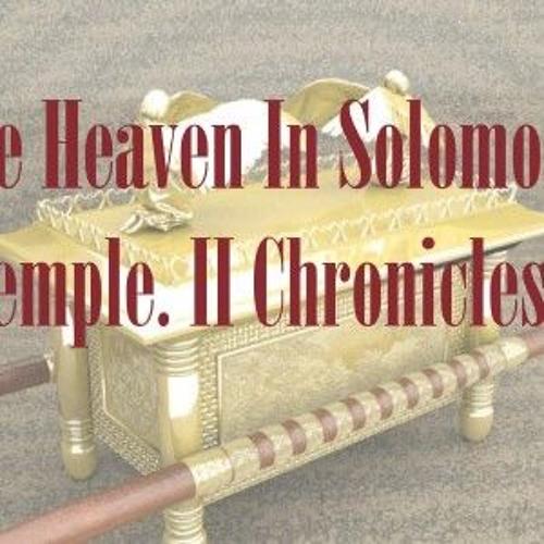 The Heaven In Solomon's Temple II Chronicles 5