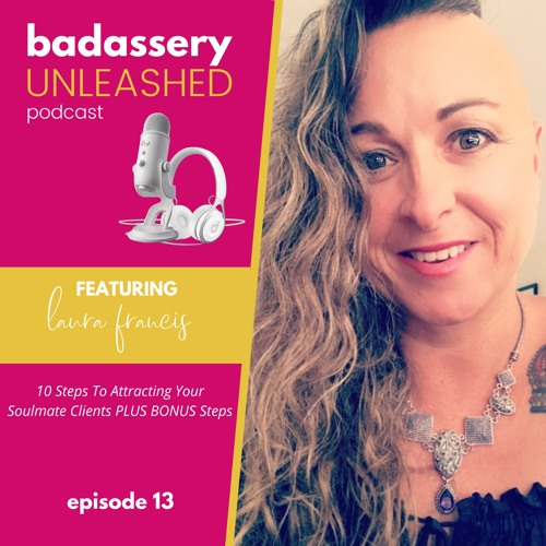 Episode #13 with Laura Francis: 10 Steps To Attracting Your Soulmate Clients