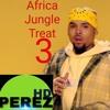 AFRICA JUNGLE TREAT 3, Best of Bongo, Naija,Kenya and Urban music -DJ PEREZ x MAC MIX