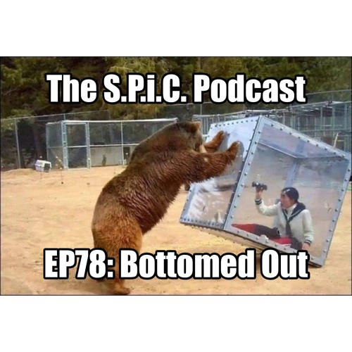 The S.P.i.C. Podcast EP78: Bottomed Out