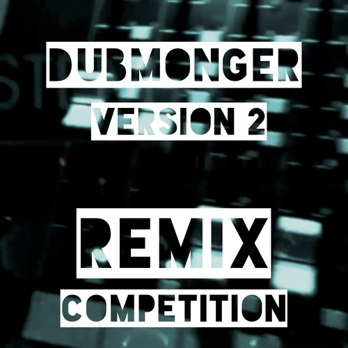 DUBMONGER REMIX COMPETITION - read description