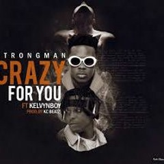 Strongman ft Kelvyn Boy - Crazy For You