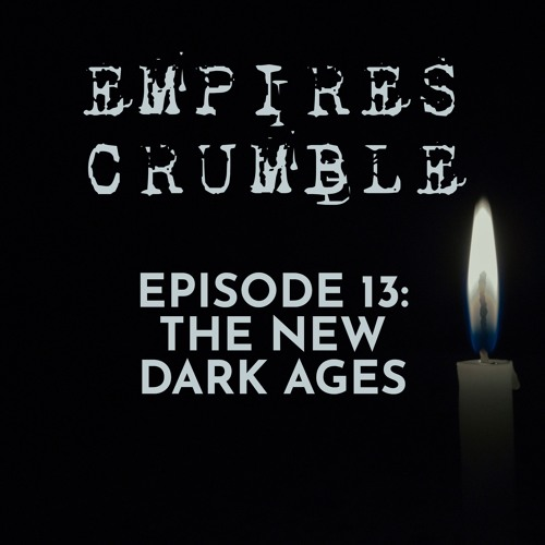 Episode13: The New Dark Ages