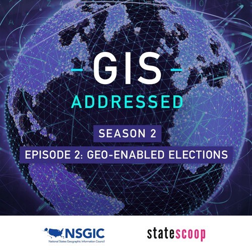 GIS Addressed — Season 2, Episode 2: Geo-Enabled Elections