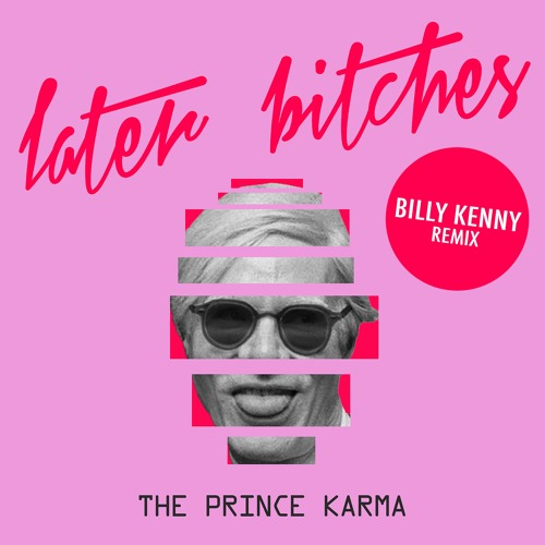 Prince Karma - Later Bitches (Billy Kenny Remix) OUT NOW