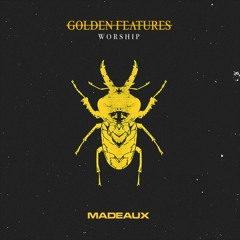 Golden Features - Worship (Madeaux Remix)