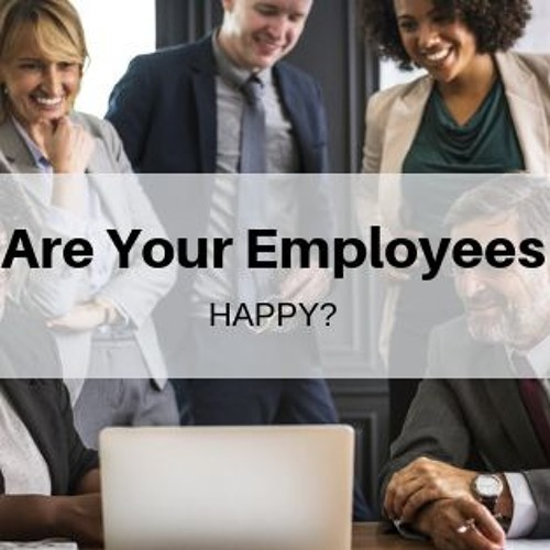 Fred Sines| Are Your Employees Happy
