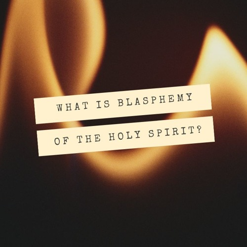 What is Blasphemy of the Holy Spirit? (Mark 3:22-30)