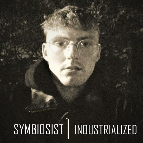 INDUSTRIALIZED #005 // Symbiosist [Munich, Germany]