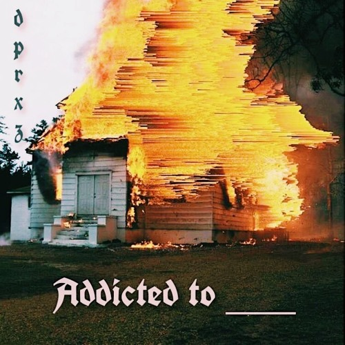 Addicted to ___(prod. by @dprxz)