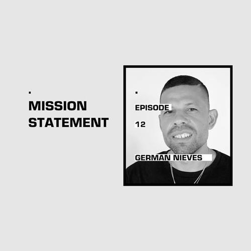 Mission Statement Episode 12: German Nieves