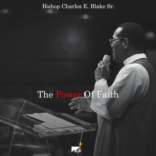Bishop Charles E. Blake Sr.    The Power Of Faith