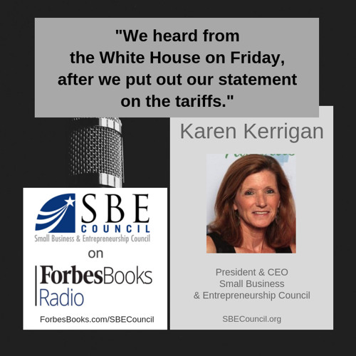 Karen Kerrigan, President & CEO of SBE Council (SBECouncil.org), talks about the damaging impact the Mexico tariffs are already having on small businesses; and she grades the 115th Congress on how they are doing when it comes to small business issues.